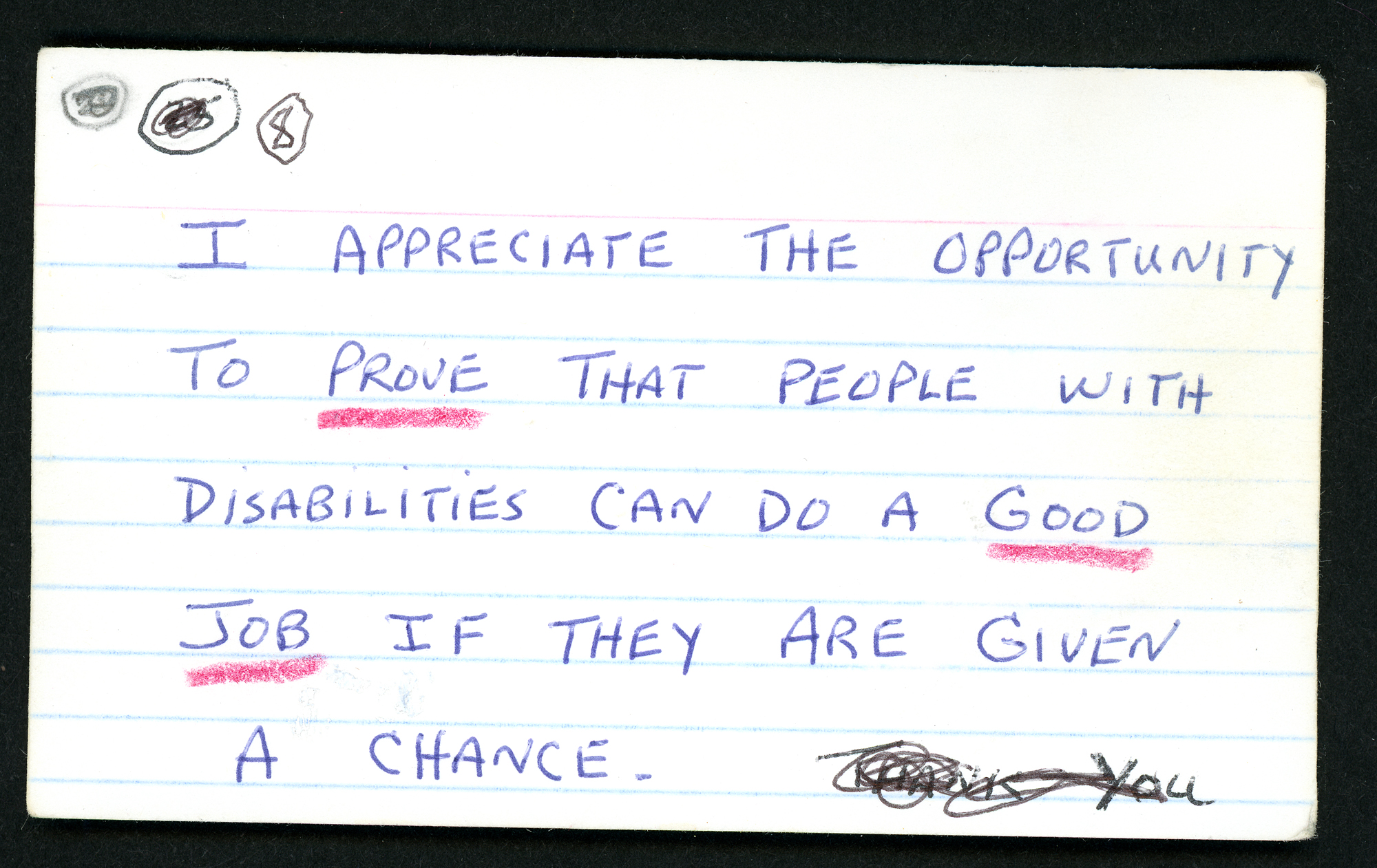 """I appreciate the opportunity to prove that people with disabilities can do a good job if they are given the chance"" handwritten on notecard."