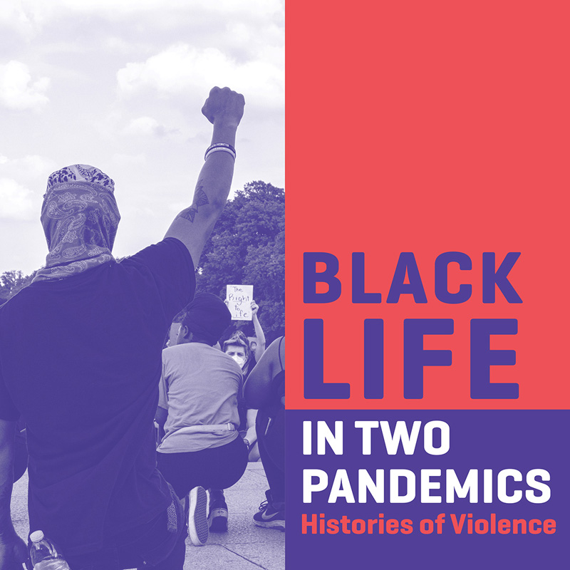 Black Life In Two Pandemics - Histories of Violence