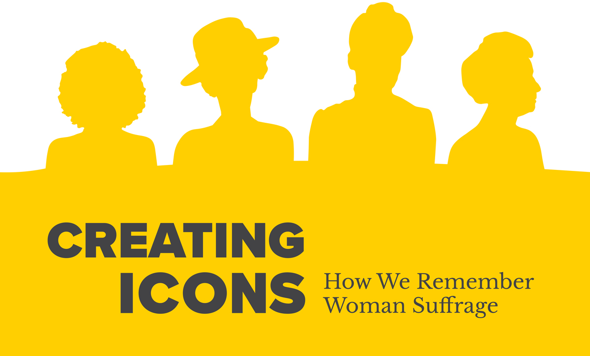 Creating Icons: How We Remember Woman Suffrage