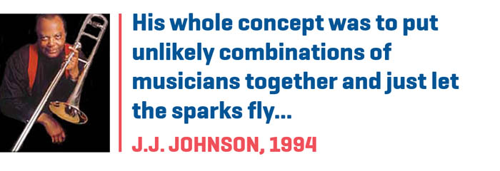 "Photograph of J.J. Johnson paired with quote, ""His whole concept was to put unlikely combinations of musicians together and just let the sparks fly"""