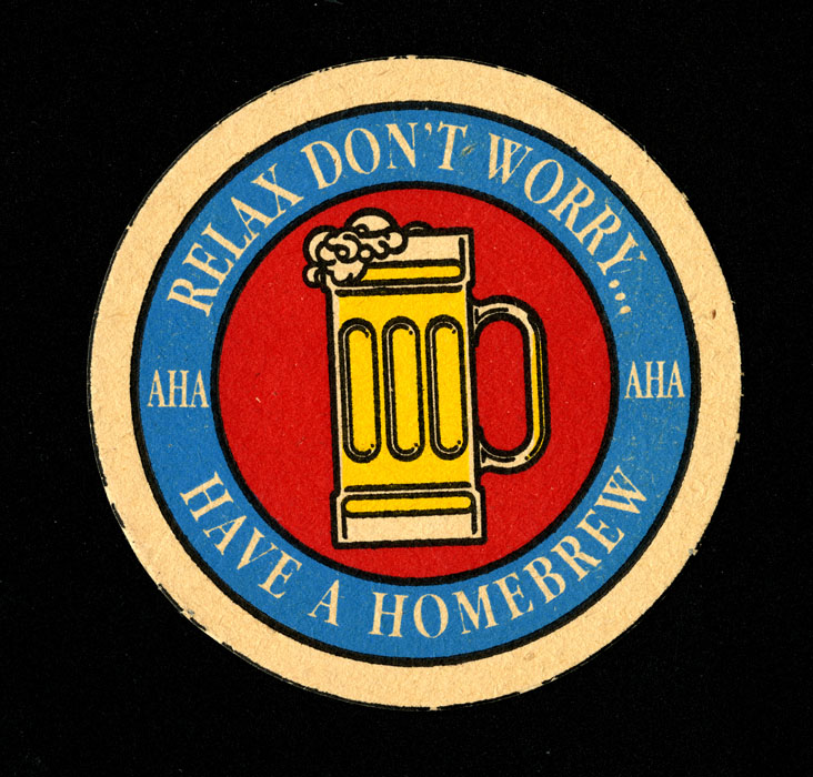 "A coaster that reads ""Relax, Don't Worry ... Have a Home Brew."""