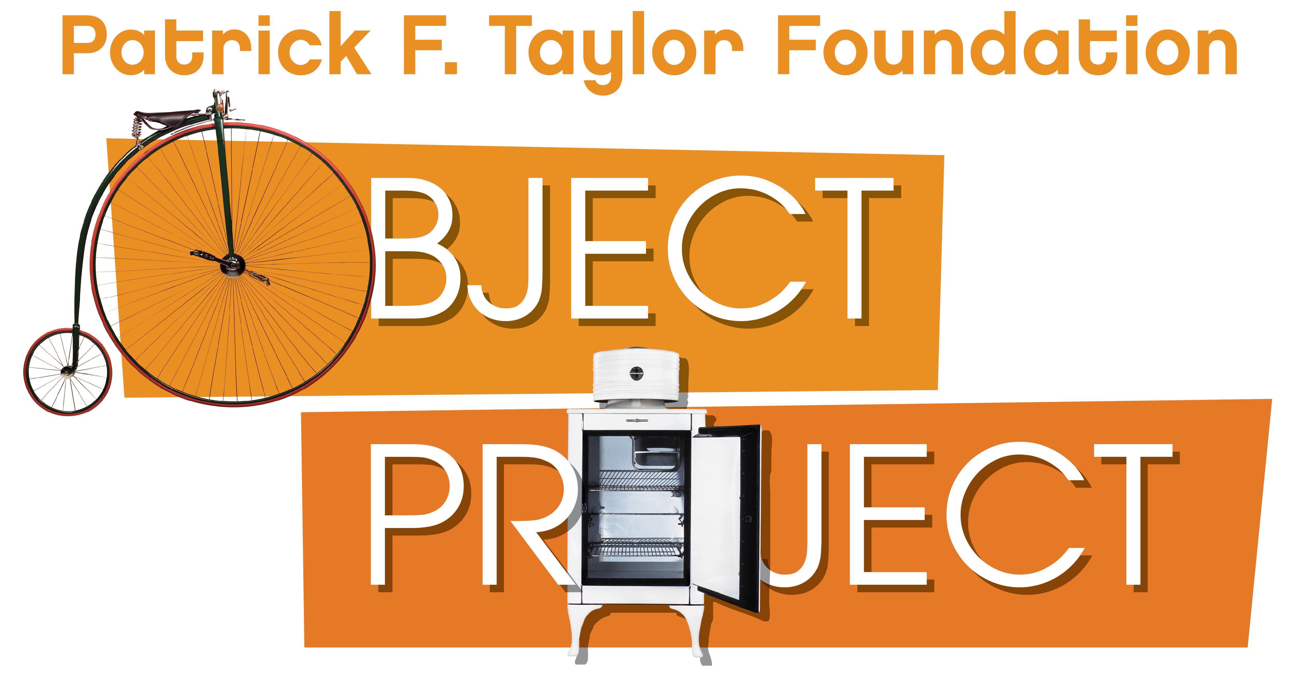 Patrick F. Taylor Foundation Object Project