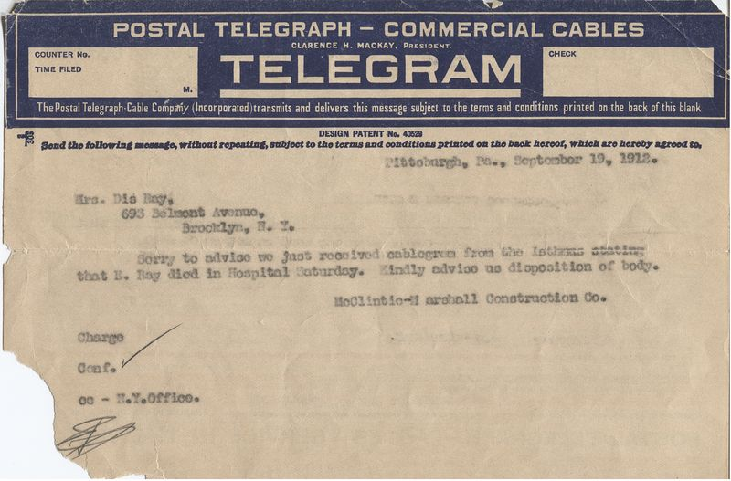 "This telegram and the other documents donated to the museum are stored in transparent Mylar folders to enhance preservation. ""Pittsburgh, Pa., September 19, 1912: Sorry to advise we just received cableogram from the Isthmus stating that B. Ray died in Hospital Saturday. Kindly advise us disposition of body."""