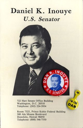 Daniel Inouye campaign material. Senator Inouye was a great supporter of the Smithsonian's work; he was instrumental in the creation of the National Museum of the American Indian and the Smithsonian Asian Pacific American Center.
