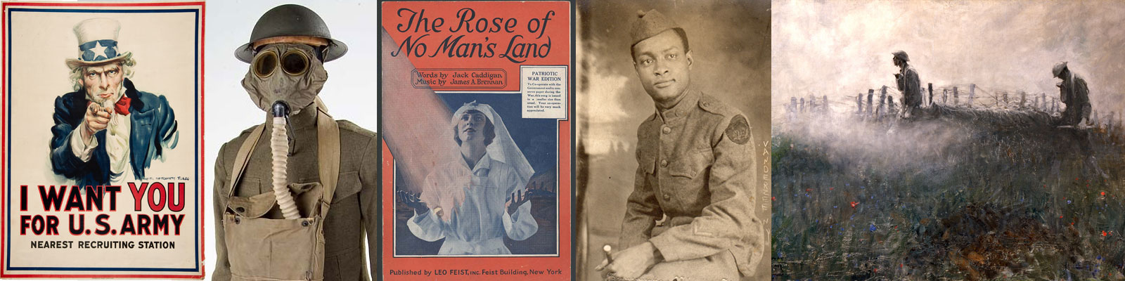 (from left to right) 'I Want You for U.S. Army' World War I recruitment poster by James Mongtomery Flagg, U.S. Army 'Doughboy' uniform worn by enlisted soldiers in World War I, 'The Rose of No Man's Land' World War I sheet music by Jack Caddigan and James A. Brennan, An unidentified soldier with the 92nd Infantry Division or 'Buffalo Soldiers' Division, U.S. Army, World War I, 'On the Wire' painting by Harvey Thomas Dunn, official artist of the American Expeditionary Forces (AEF) in World War I