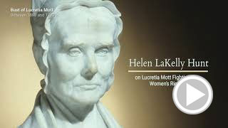 Helen LaKelly Hunt on Lucretia Mott