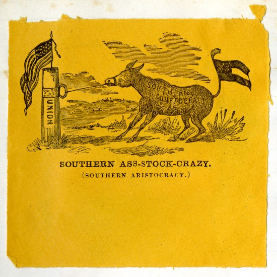 "a yellow paper with a donkey branded with 'Southern Confederacy' illustrated pulling on its tether from a post that says ""Union"" with an American flag on it. Text at bottom says ""Southern Ass-Stock-Crazy (Southern Aristocracy.)"""