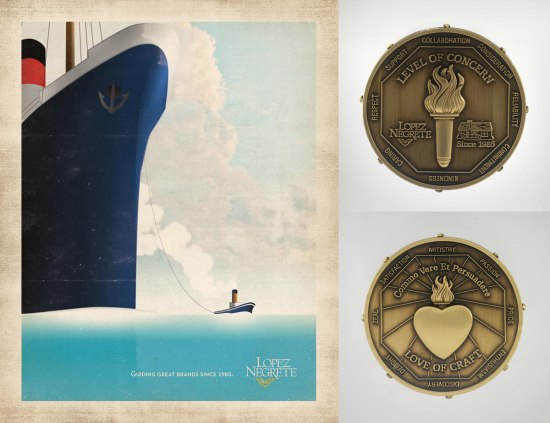 "Collage image. On the left, a scanned image of the an ad made to advertise the Lopez Negrete firm. A small cartoon ocean liner tugs a much larger liner on the ocean, and a tagline reads ""Guiding Great Brands Since 1985."" On the right, a two-sided coin, with a torch and heart on reverse sides. The coin reads: ""Level of Concern,"" ""Commo Vere Et Persuadere,"" and ""Love of Craft."""