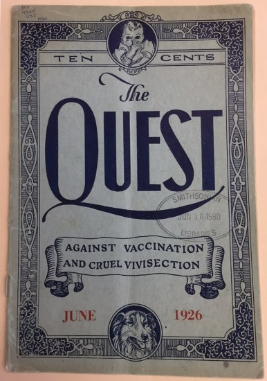 """Scan of front cover of publication titled """"The Quest: Against Vaccination and Cruel Vivisection."""" Date printed in red on cover is June 1926. """"Ten cents."""" Vignette images of a baby sucking thumb and a collie-type dog looking friendly. Bordered in fancy scroll-work. Blue ink."""