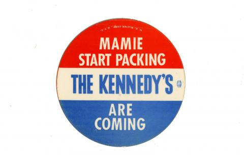 "Red, white, and blue political button that says ""MAMIE START PACKING THE KENNEDY'S ARE COMING"""