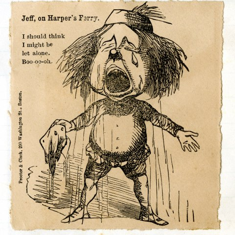 "A caricature of Jefferson Davis stands bawling with text, ""Jeff, on Harper's Ferry. I should think I might be let alone. Boo-oo-oh"""