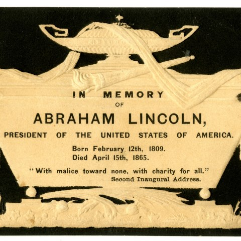 Mourning card for Abraham Lincoln that includes excerpts from his second inaugural address. The text is written on a white design made to look like a decorated altar.
